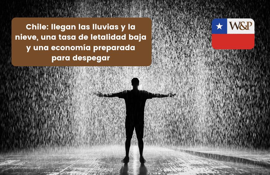 chile llegan las lluvias nieve tasa letalidad baja economia preparada para despegar